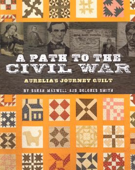 A Path To The Civil War Aureliaand39s Journey Quilt by Sarah Maxwell and Dolores Smith