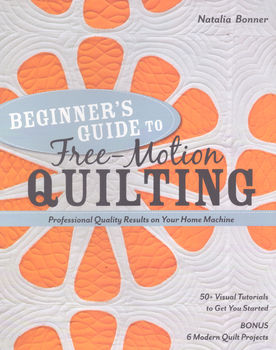 BEGINNERS GUIDE TO FREEMOTION QUILTING by Natalia Bonner