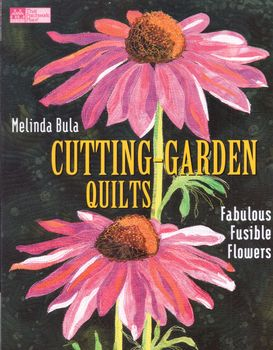 Cutting Garden Quilts Fabulous Fusible Flowers by Melinda Bula