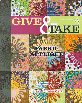 Give And Take Fabric Applique By Daphne Greig and Susan Purney Mark