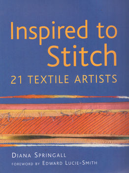Inspired To Stitch 21 Textile Artists by Diana Springall