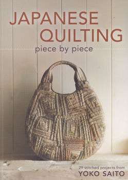 Japanese Quilting Piece by Piece by Yoko Saito
