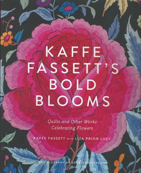 Kaffe Fassettand39s Bold Blooms Quilts and Other Works Celebrating Flowers Book