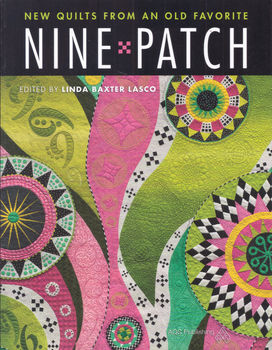 New Quilts From An Old Favourite Nine Patch Edited by Linda Baxter Lasco