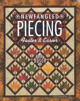 Newfangled Piecing Faster and Easier by Cathy Busch