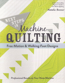 Next Step In Machine Quilting FreeMotion and WalkingFoot Designs by Natalie Bonner