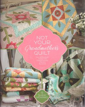 Not Your Grandmothers Quilt by Sheri Howard