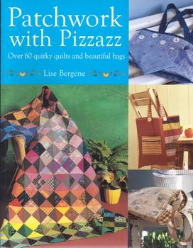 Patchwork With Pizazz by Lise Bergene for David and Charles