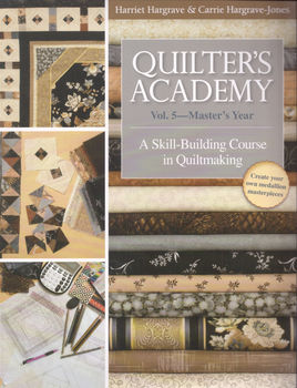 QUILTERS ACADEMY VOL5MASTERS YEAR by Harriet and Carrie Hargrave