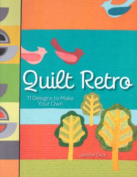 Quilt Retro 11 Designs to Make Your Own by Jenifer Dick