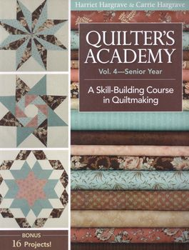 Quilters Academy Vol4Senior Year by harriet and Carrie Hargrave