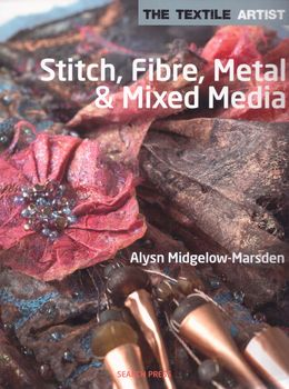 StitchFibreMetal andMixed Media By Alysn MidgelowMarsden for Search Press