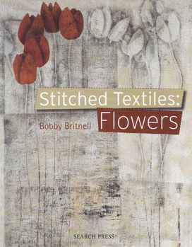 Stitched TextilesFlowers by Bobby Britnell for Search Press