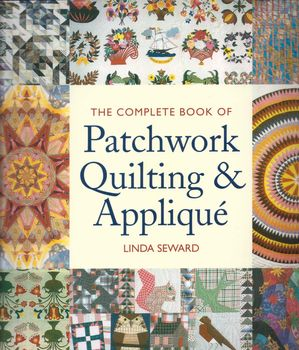 The Complete Book of Patchwork Quilting and Applique bt Linda Seward