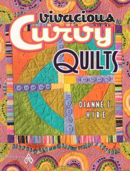 Vivacious Curvy Quilts by Dianne S Hire