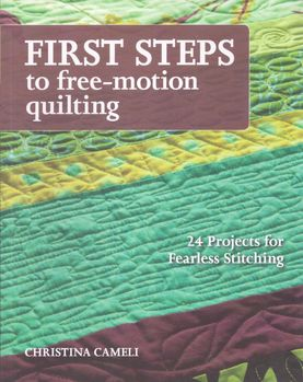 first steps to freemotion quilting by christina cameli