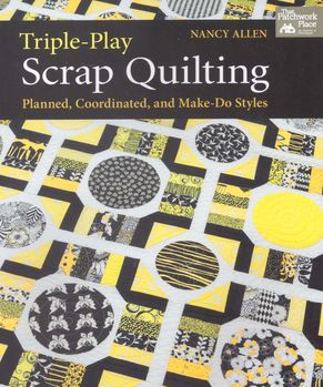tripleplay scrap quilting by nancy allen for that patchwork place