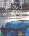 urban views 12 quilts inspired by city living by cherri house for stashbooks