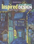 inspired to design seven steps to successful art quilts by elizabeth barton