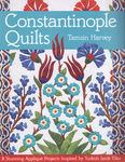 CONSTANTINOPLE QUILTS by Tamsin Harvey for C&T Publishing