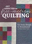 Get Addicted to Free-motion Quilting by Sheila Sinclair Snyder