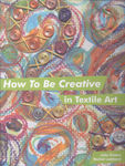 How to be Creative in Textile Art by Julia Triston and Rachel Lombard