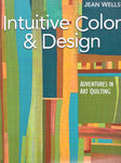 INTUITIVE COLOR & DESIGN by Jean Wells for C&T Publishing