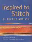 Inspired To Stitch- 21 Textile Artists by Diana Springall