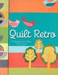 Quilt Retro -11 Designs to Make Your Own by Jenifer Dick