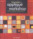 The Quilters Applique Workshop timeless techniques for modern designs by Kevin K