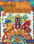 Wild Wool & Colorful Cotton Quilts By Erica Kaprow  C&T Publishers  31 Pages.